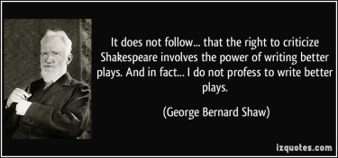 quote-it-does-not-follow-that-the-right-to-criticize-shakespeare-involves-the-power-of-writing-better-george-bernard-shaw-333385