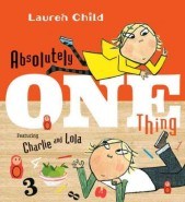 Absolutely One Thing (featuring Charlie and Lola) by Lauren Child