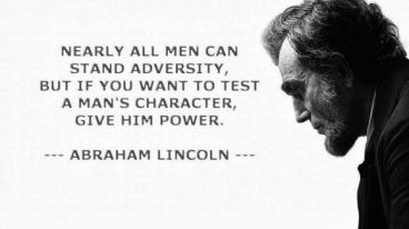"""Abraham Lincoln quote: """"Nearly all men can stand adversity, but if you want to test a man's character, give him power."""""""