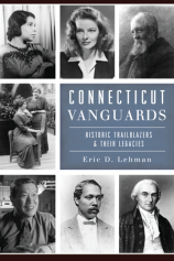 Connecticut Vanguards : historic trailblazers & their legacies by Eric D. Lehman