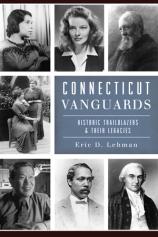 Connecticut Vanguards : historic trailblazers & their legacies by Eric D. Lehman
